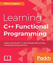 Learning C++ Functional Programming: Explore functional C++ with concepts like currying, metaprogramming and more