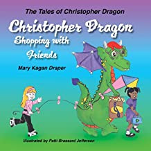 Christopher Dragon Shopping with Friends (The Tales of Christopher Dragon Book 2)