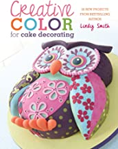 Creative Color for Cake Decorating: 20 New Projects from Bestselling Author Lindy Smith