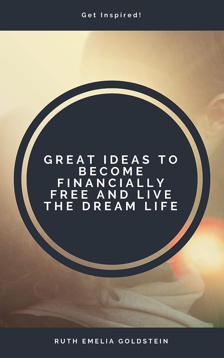 思慮のない郊外休眠Great ideas to become financially free, and live a dream life. (English Edition)