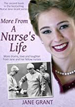 More From A Nurse's Life: More drama, love and laughter from a 1950s nurse (Nurse Jane Grant Book 2)