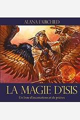 La magie d'Isis : Un livre d'incantations et de prières Format Kindle
