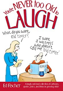 You're Never too Old to Laugh: A laugh-out-loud collection of cartoons, quotes, jokes, and trivia on growing older