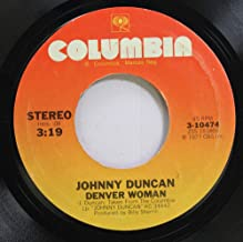 JOHNNY DUNCAN 45 RPM DENVER WOMAN / IT COULDN''T HAVE BEEN ANY BETTER