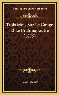 Trois Mois Sur Le Gange El Le Brahmapoutre (1875)