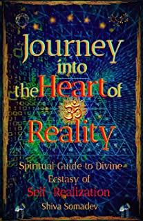 Journey into the Heart of Reality: Spiritual Guide to Divine Ecstasy of Self-Realization