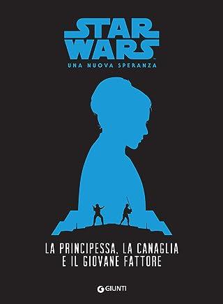 La principessa, la canaglia e il giovane fattore. Star Wars - Una nuova speranza