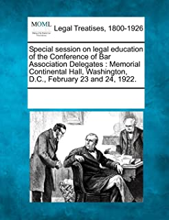 Special session on legal education of the Conference of Bar Association Delegates: Memorial Continental Hall, Washington, D.C., February 23 and 24, 1922.