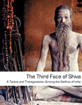 The Third Face of Shiva: Tantra and Transgression Among the Sadhus of India