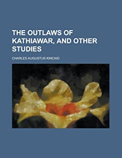 The Outlaws of Kathiawar, and Other Studies