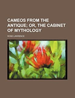 Cameos from the Antique; Or, the Cabinet of Mythology
