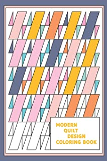 Modern Quilt Design Coloring Book: Geometric Patterns and Shapes for the Modern Quilter
