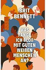 Was fange ich bloß mit guten weißen Menschen an? (German Edition) eBook Kindle