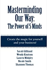 Masterminding Our Way: The Power of 5 Minds Kindle Edition