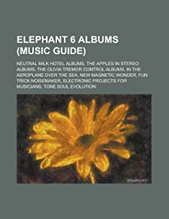 Elephant 6 Albums: In the Aeroplane Over the Sea, New Magnetic Wonder, Fun Trick Noisemaker, Tone Soul Evolution