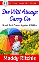 She Will Always Carry On: How I Beat Cancer Against All Odds