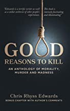 Good Reasons to Kill: An Anthology of Morality, Murder & Madness