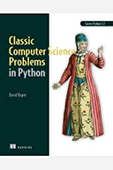 Classic Computer Science Problems in Python: Easy to advanced programming challenges to sharpen your coding skills and improve your algorithmic thinking Kindle Edition