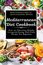Mediterranean Diet Cookbook: Over 150 Nutritious Healthy Living and Eating Well Daily Recipes For Beginners