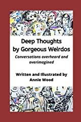 Deep Thoughts by Gorgeous Weirdos: Things overheard and overimagined Paperback