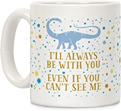 LookHUMAN I'll Always Be With You Even If You Can't See Me White 11 Ounce Ceramic Coffee Mug