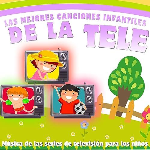 Las Mejores Canciones Infantiles de la Tele. Música de las Series de Televisión para los