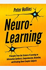 Neuro-Learning: Principles from the Science of Learning on Information Synthesis, Comprehension, Retention, and Breaking Down Complex Subjects (Learning how to Learn Book 7) (English Edition) eBook Kindle