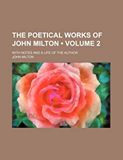 The Poetical Works of John Milton (Volume 2 ); With Notes and a Life of the Author