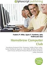 Homebrew Computer Club: Homebrew Computer Club, Computer, Hobby, Silicon Valley,  Hacker (hobbyist), Apple Inc., Altair 8800, Berkeley Macintosh ... Pirates of Silicon  Valley, Microsoft