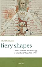 Fiery Shapes: Celestial Portents and Astrology in Ireland and Wales 700-1700