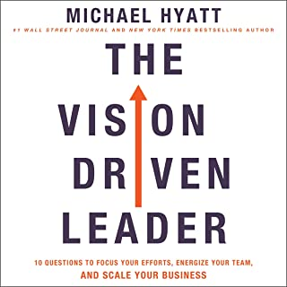 The Vision-Driven Leader: 10 Questions to Focus Your Efforts, Energize Your Team, and Scale Your Business