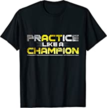 Practice Like A Champion Cool Gift T-Shirt