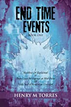 End Time Events Book One: I Matthew 24 Explained ii Three Cases for Rapture at Mid-Point III Sixth Seal of Revelation Unsealed