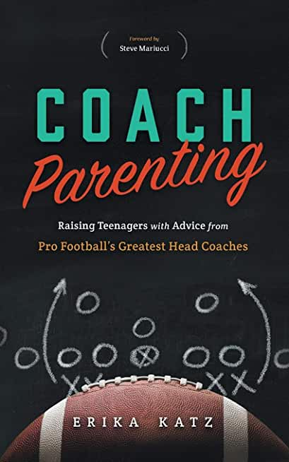 Coach Parenting: Raising Teenagers with Advice from Pro Football's Greatest Head Coaches