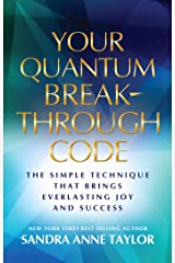 Your Quantum Breakthrough Code: The Simple Technique That Brings Everlasting Joy and Success Kindle Edition