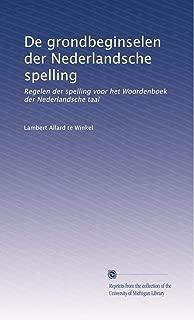 De grondbeginselen der Nederlandsche spelling: Regelen der spelling voor het Woordenboek der Nederlandsche taal (Dutch Edition)