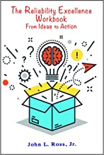 The Reliability Excellence Workbook: From Ideas to Action