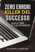 ZERO ERRORI KILLER DEL SUCCESSO: Scrivi libri con le tue esperienze (Italian Edition)