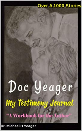 Doc Yeager My Testimony Journal: A Workbook for the Author (English Edition)