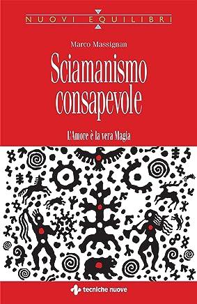 Sciamanismo consapevole: LAmore è la vera Magia