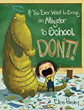 If You Ever Want to Bring an Alligator to School, Don't! (Magnolia Says DON'T! (1))