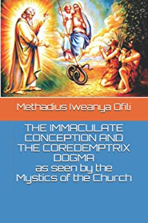 THE IMMACULATE CONCEPTION AND THE COREDEMPTRIX DOGMA as seen by the Mystics of the Church