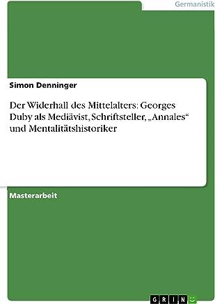 """Der Widerhall des Mittelalters: Georges Duby als Mediävist, Schriftsteller, """"Annales"""" und Mentalitätshistoriker (German Edition)"""