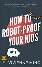 How to Robot-Proof Your Kids, Vol. 1