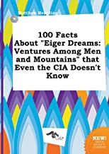 100 Facts about Eiger Dreams: Ventures Among Men and Mountains That Even the CIA Doesn't Know