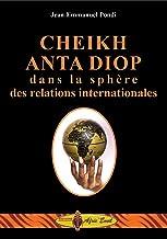 CHEIKH ANTA DIOP dans la sphère des relations internationales (Edition française) (French Edition)