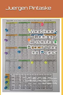 Workbook - Coding / Executing Processor on Paper: TPS / MyCo – Code / Execute Code Without Hardware – Even on Paper Only