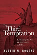 The Third Temptation: Rethinking the Role of the Church in Politics