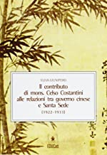 Il contributo di mons. Celso Costantini alle relazioni tra governo e Santa Sede (1922-1933)
