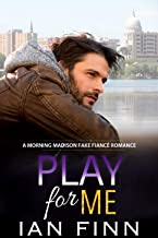 Play for Me: A Morning Madison Fake Fiance Romance
